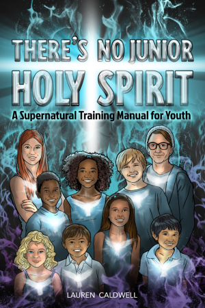 There's No Junior Holy Spirit: A Supernatural Training Manual for Youth